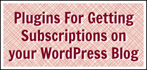 wordpress plugins for subscribers.jpg WordPress Plugins to Increase Your Blog Subscriptions