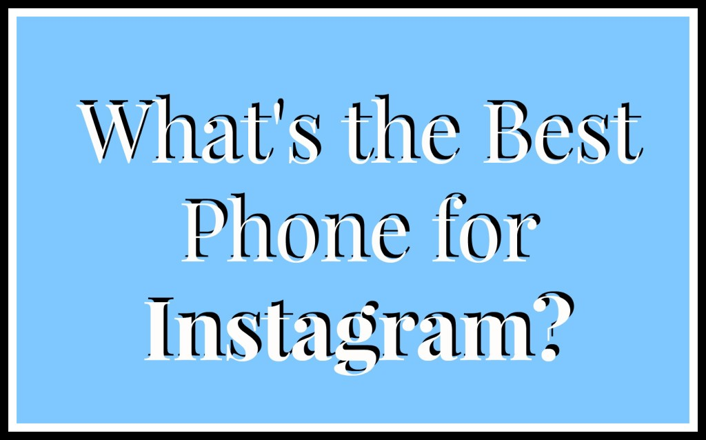 what's the best phone for instagram